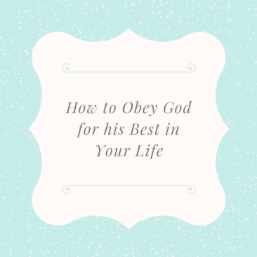 how-to-obey-god-for-his-best-in-your-life